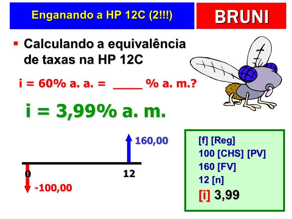 i = 3,99% a. m. Calculando a equivalência de taxas na HP 12C [i] 3,99